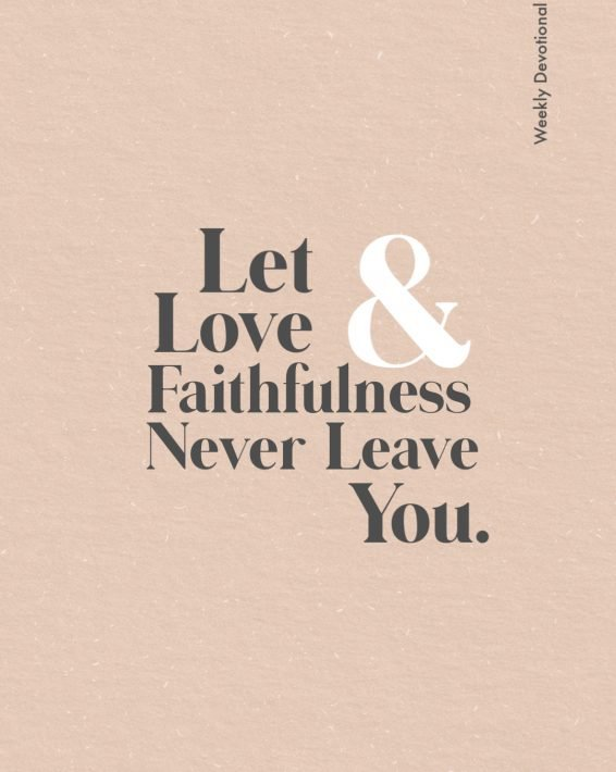 Weekly Devotional: Let Love Never Leave You